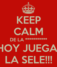 Poster: KEEP CALM DE LA *********** HOY JUEGA  LA SELE!!!