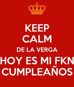 Poster: KEEP CALM DE LA VERGA HOY ES MI FKN CUMPLEAÑOS