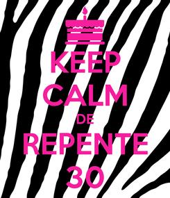 Poster: KEEP CALM DE REPENTE 30