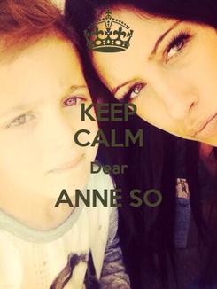 Poster: KEEP CALM Dear ANNE SO