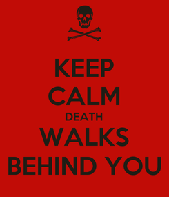 Poster: KEEP CALM DEATH WALKS BEHIND YOU
