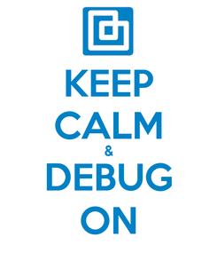 Poster: KEEP CALM & DEBUG ON
