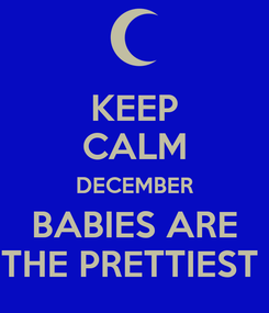 Poster: KEEP CALM DECEMBER BABIES ARE THE PRETTIEST