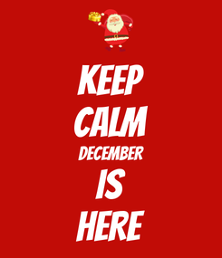Poster: KEEP CALM DECEMBER IS HERE