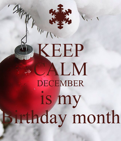 Poster: KEEP CALM DECEMBER is my Birthday month