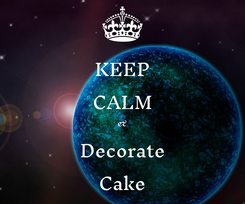 Poster: KEEP CALM & Decorate Cake