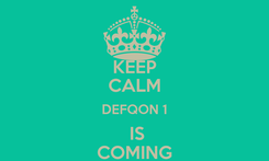 Poster: KEEP CALM DEFQON 1  IS COMING