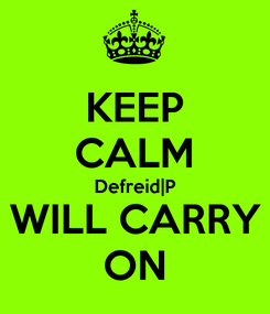Poster: KEEP CALM Defreid|P WILL CARRY ON
