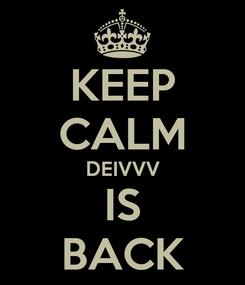 Poster: KEEP CALM DEIVVV IS BACK