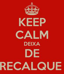 Poster: KEEP CALM DEIXA DE RECALQUE