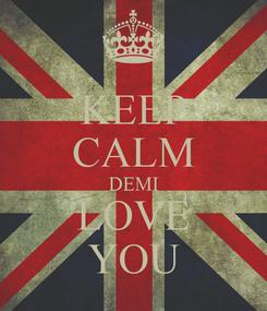 Poster: KEEP CALM DEMI LOVE YOU
