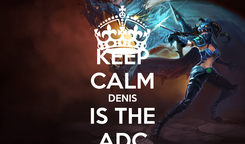 Poster: KEEP CALM DENIS IS THE ADC