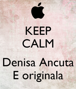 Poster: KEEP CALM  Denisa Ancuta E originala