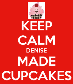 Poster: KEEP CALM DENISE MADE CUPCAKES