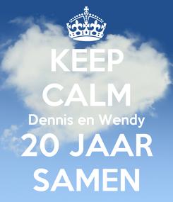 Poster: KEEP CALM Dennis en Wendy 20 JAAR SAMEN