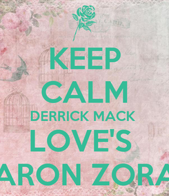 Poster: KEEP CALM DERRICK MACK  LOVE'S  AARON ZORAD
