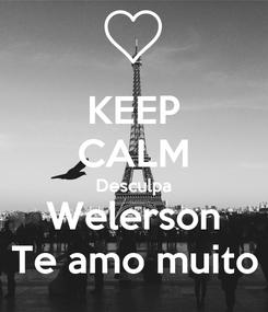 Poster: KEEP CALM Desculpa Welerson Te amo muito
