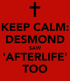 Poster: KEEP CALM: DESMOND SAW 'AFTERLIFE' TOO