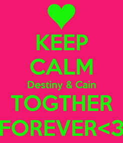 Poster: KEEP CALM Destiny & Cain TOGTHER FOREVER<3