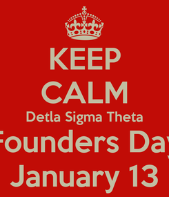 Poster: KEEP CALM Detla Sigma Theta Founders Day January 13