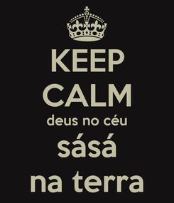 Poster: KEEP CALM deus no céu sásá na terra