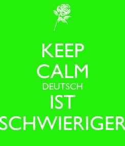 Poster: KEEP CALM DEUTSCH IST SCHWIERIGER