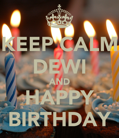 Poster: KEEP CALM DEWI AND HAPPY BIRTHDAY