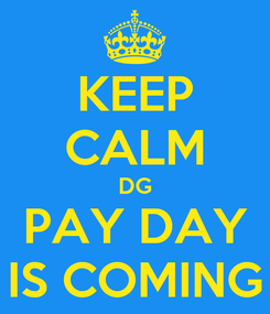 Poster: KEEP CALM DG PAY DAY IS COMING