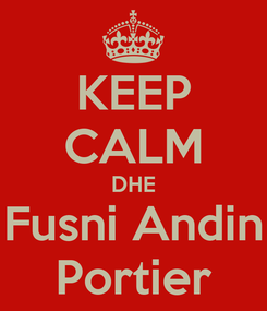 Poster: KEEP CALM DHE Fusni Andin Portier