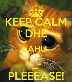 Poster: KEEP CALM DHE LAHU  -_-  PLEEEASE!
