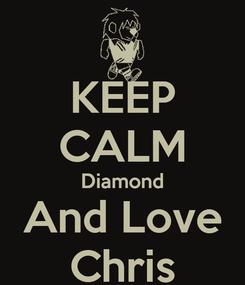 Poster: KEEP CALM Diamond And Love Chris