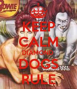 Poster: KEEP CALM DIAMOND  DOGS RULE