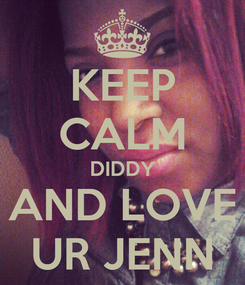 Poster: KEEP CALM DIDDY AND LOVE UR JENN