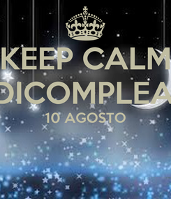 Poster: KEEP CALM     DIDICOMPLEANNO 10 AGOSTO