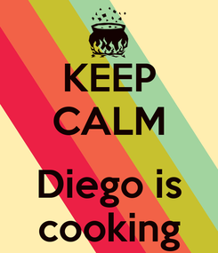 Poster: KEEP CALM  Diego is cooking