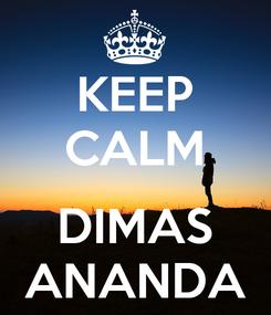 Poster: KEEP CALM   DIMAS ANANDA