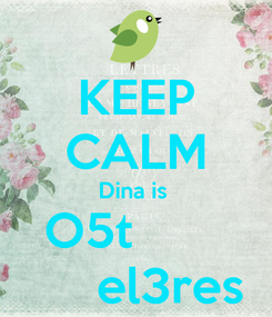 Poster: KEEP CALM Dina is  O5t             el3res