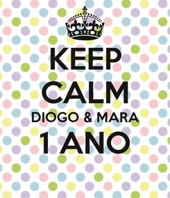 Poster: KEEP CALM DIOGO & MARA 1 ANO