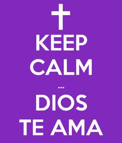 Poster: KEEP CALM ... DIOS TE AMA