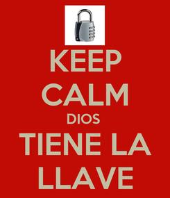 Poster: KEEP CALM DIOS  TIENE LA LLAVE