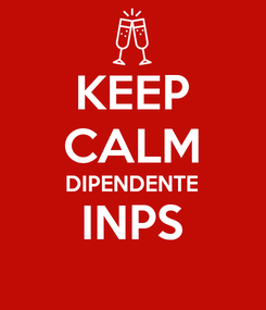 Poster: KEEP CALM DIPENDENTE INPS