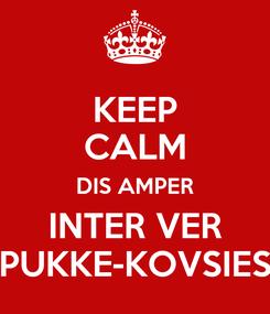 Poster: KEEP CALM DIS AMPER INTER VER PUKKE-KOVSIES