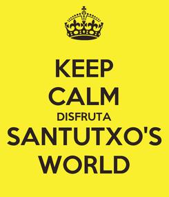 Poster: KEEP CALM DISFRUTA SANTUTXO'S WORLD