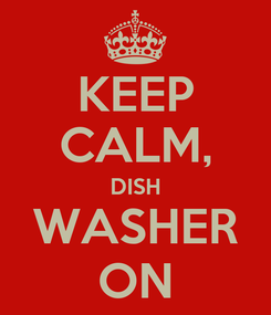 Poster: KEEP CALM, DISH WASHER ON