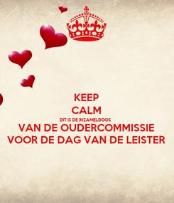 Poster: KEEP CALM DIT IS DE INZAMELDOOS VAN DE OUDERCOMMISSIE VOOR DE DAG VAN DE LEISTER