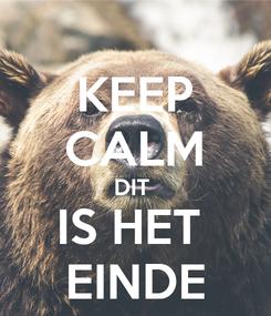 Poster: KEEP CALM DIT  IS HET  EINDE