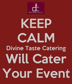 Poster: KEEP CALM Divine Taste Catering Will Cater Your Event