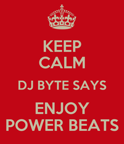 Poster: KEEP CALM DJ BYTE SAYS ENJOY POWER BEATS