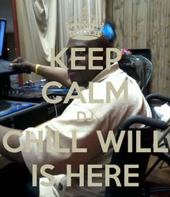 Poster: KEEP CALM DJ CHILL WILL IS HERE