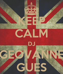 Poster: KEEP CALM DJ GEOVANNE GUES